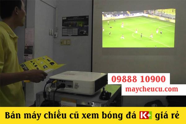 máy chiếu cũ xem bóng đá k+