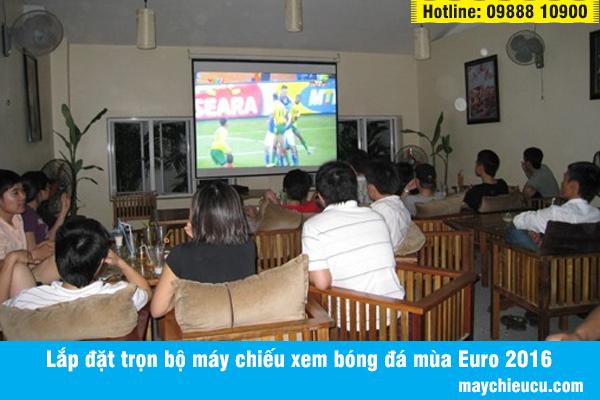 Lắp đặt trọn bộ máy chiếu xem bóng đá mùa Euro 2016
