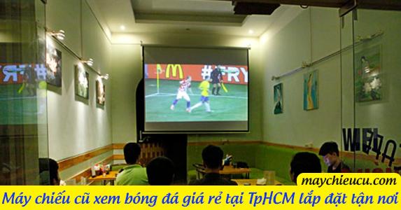 Máy chiếu cũ xem bóng đá giá rẻ tại TpHCM lắp đặt tận nơi